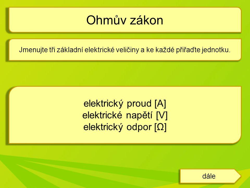 Ohmův zákon elektrický proud [A] elektrické napětí [V]